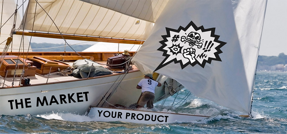 A big boat (the Market) crashing with a small boat (your Product)
